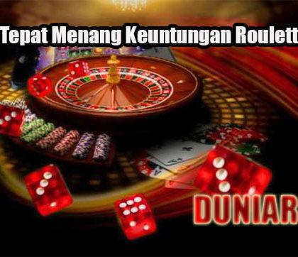 Langkah Tepat Menang Keuntungan Roulette Online