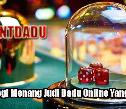 Strategi Menang Judi Dadu Online Yang Tepat