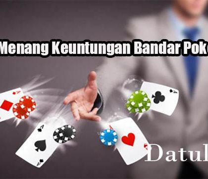 Trik Jitu Menang Keuntungan Bandar Poker Online